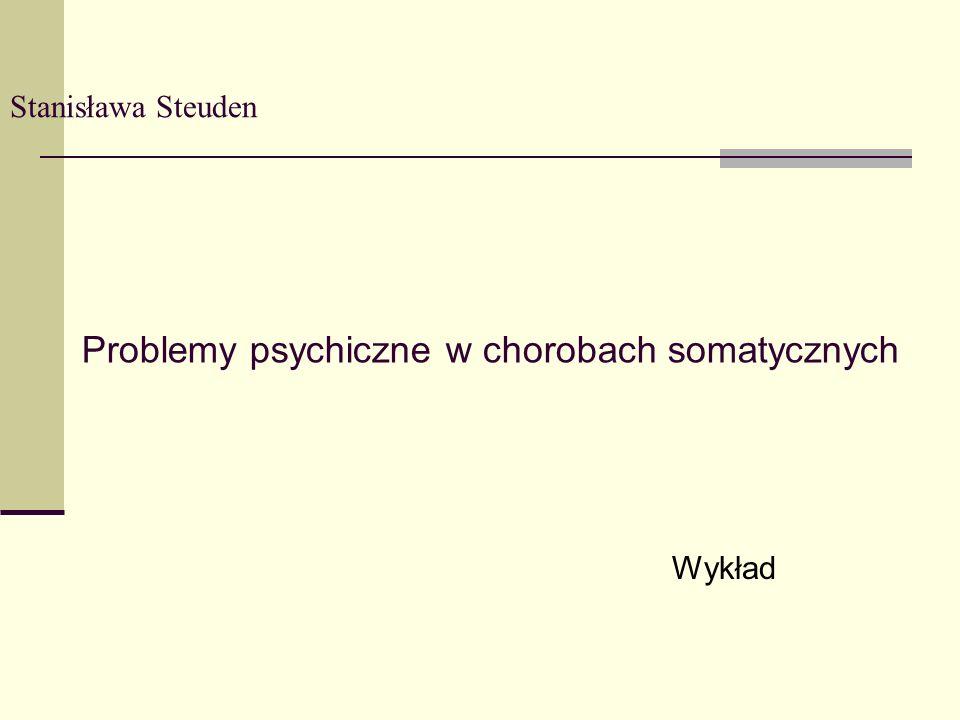 Stanisława Steuden Problemy psychiczne w chorobach somatycznych Wykład