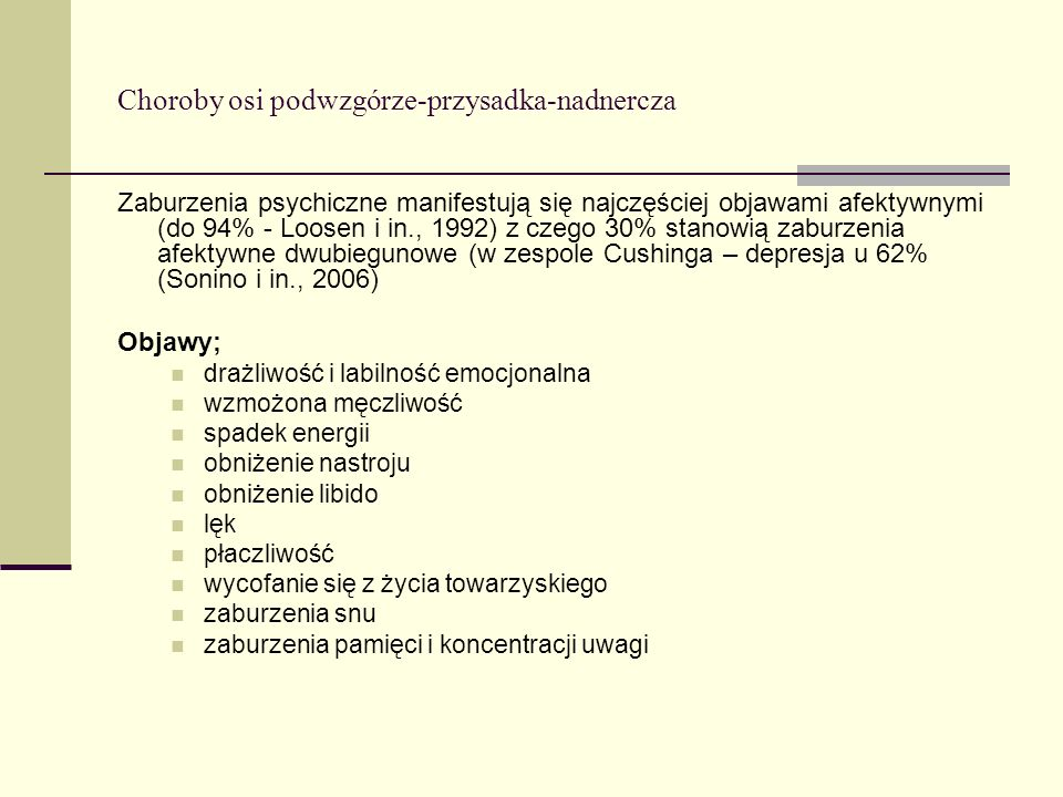 Choroby osi podwzgórze-przysadka-nadnercza Zaburzenia psychiczne manifestują się najczęściej objawami afektywnymi (do 94% - Loosen i in., 1992) z czeg