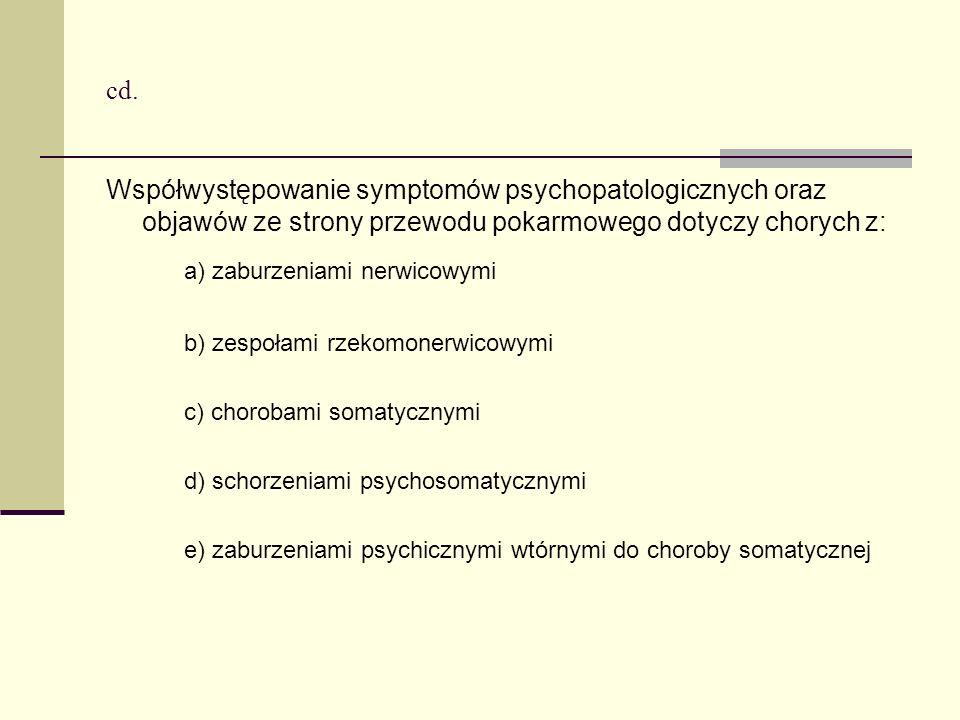 cd. Współwystępowanie symptomów psychopatologicznych oraz objawów ze strony przewodu pokarmowego dotyczy chorych z: a) zaburzeniami nerwicowymi b) zes