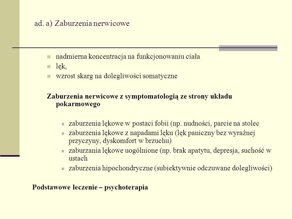 ad. a) Zaburzenia nerwicowe nadmierna koncentracja na funkcjonowaniu ciała lęk, wzrost skarg na dolegliwości somatyczne Zaburzenia nerwicowe z symptom