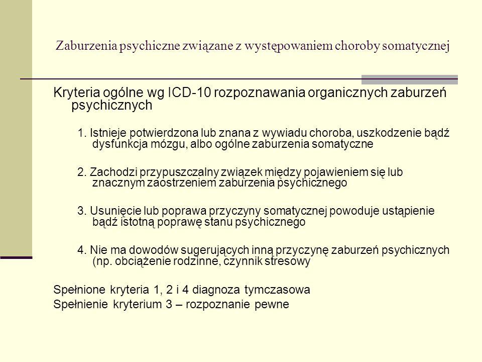 Zaburzenia psychiczne związane z występowaniem choroby somatycznej Kryteria ogólne wg ICD-10 rozpoznawania organicznych zaburzeń psychicznych 1. Istni