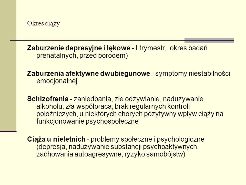 Okres ciąży Zaburzenie depresyjne i lękowe - I trymestr, okres badań prenatalnych, przed porodem) Zaburzenia afektywne dwubiegunowe - symptomy niestab