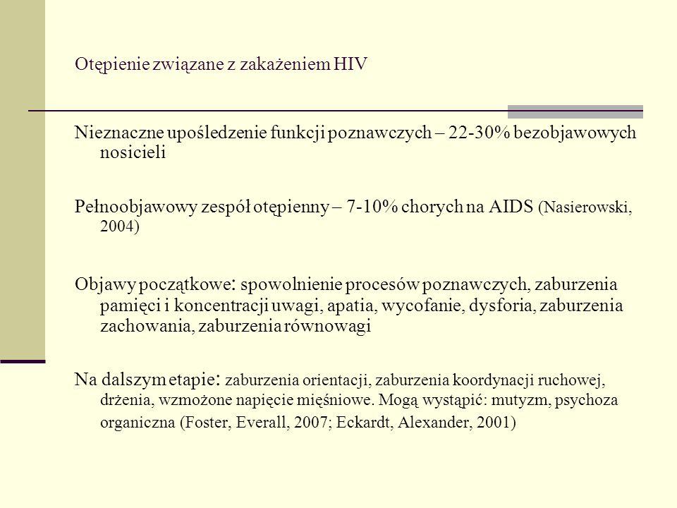 Otępienie związane z zakażeniem HIV Nieznaczne upośledzenie funkcji poznawczych – 22-30% bezobjawowych nosicieli Pełnoobjawowy zespół otępienny – 7-10