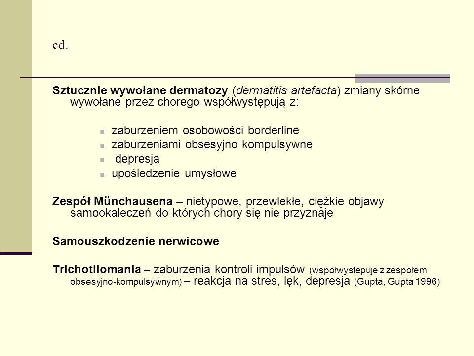 cd. Sztucznie wywołane dermatozy (dermatitis artefacta) zmiany skórne wywołane przez chorego współwystępują z: zaburzeniem osobowości borderline zabur