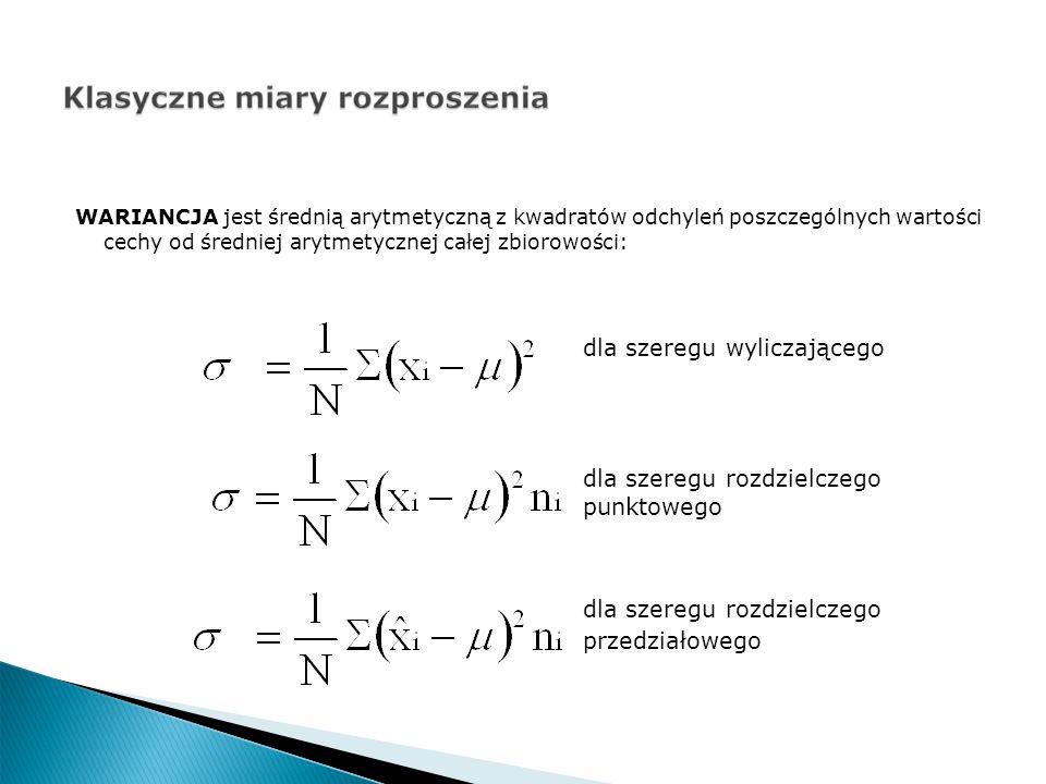 WARIANCJA jest średnią arytmetyczną z kwadratów odchyleń poszczególnych wartości cechy od średniej arytmetycznej całej zbiorowości: dla szeregu wyliczającego dla szeregu rozdzielczego punktowego dla szeregu rozdzielczego przedziałowego