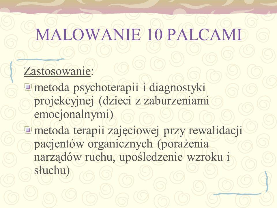 MALOWANIE 10 PALCAMI Zastosowanie: metoda psychoterapii i diagnostyki projekcyjnej (dzieci z zaburzeniami emocjonalnymi) metoda terapii zajęciowej prz