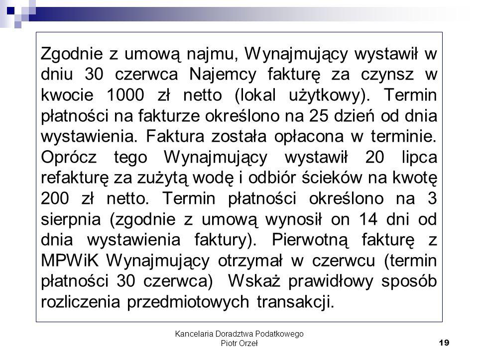 Kancelaria Doradztwa Podatkowego Piotr Orzeł 19 Zgodnie z umową najmu, Wynajmujący wystawił w dniu 30 czerwca Najemcy fakturę za czynsz w kwocie 1000