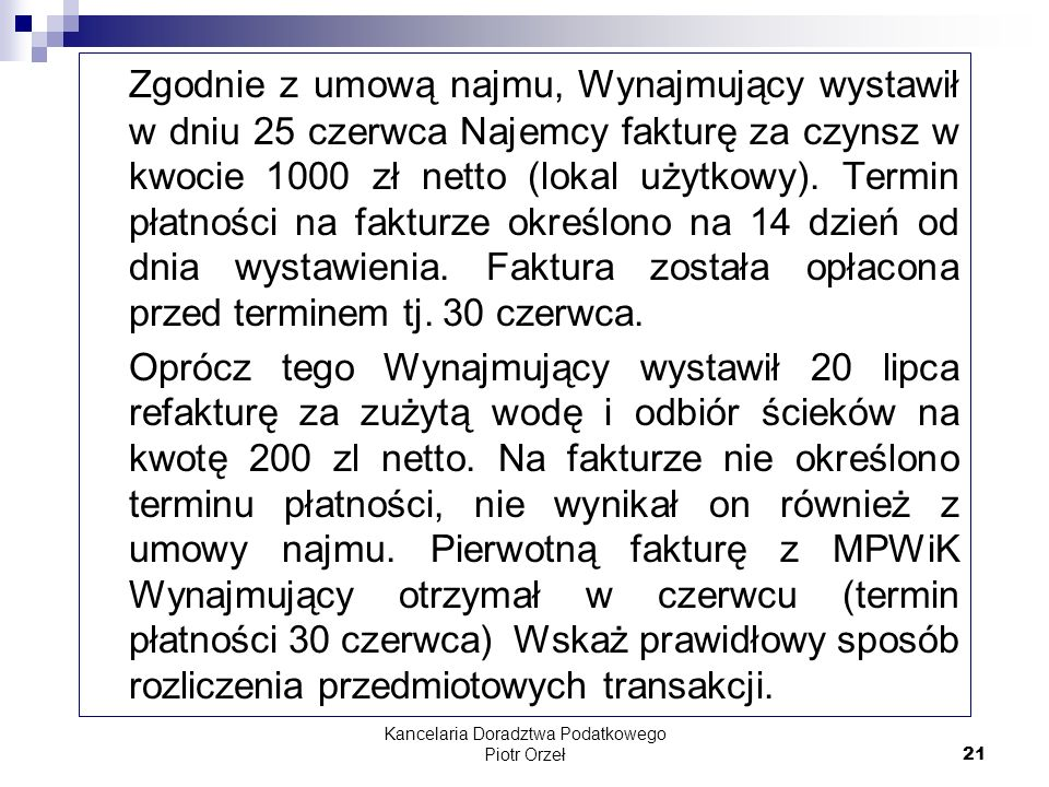 Kancelaria Doradztwa Podatkowego Piotr Orzeł 21 Zgodnie z umową najmu, Wynajmujący wystawił w dniu 25 czerwca Najemcy fakturę za czynsz w kwocie 1000