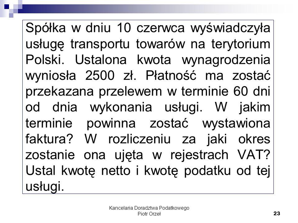 Kancelaria Doradztwa Podatkowego Piotr Orzeł 23 Spółka w dniu 10 czerwca wyświadczyła usługę transportu towarów na terytorium Polski. Ustalona kwota w