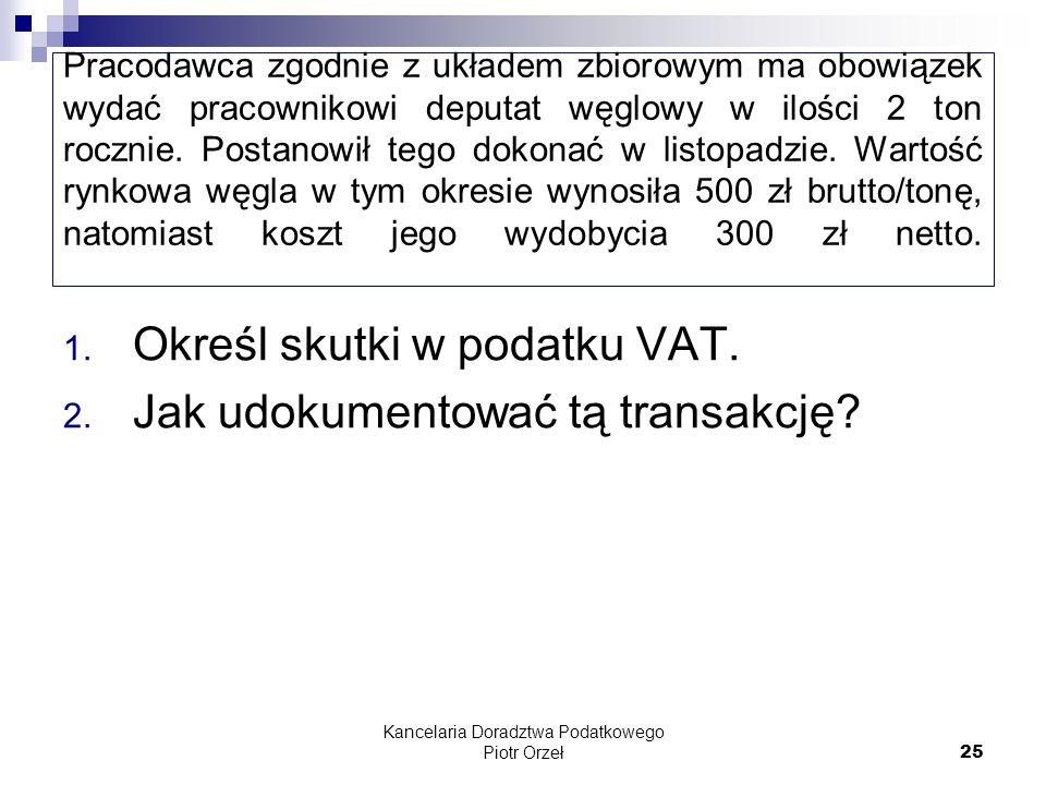 Kancelaria Doradztwa Podatkowego Piotr Orzeł 25 Pracodawca zgodnie z układem zbiorowym ma obowiązek wydać pracownikowi deputat węglowy w ilości 2 ton