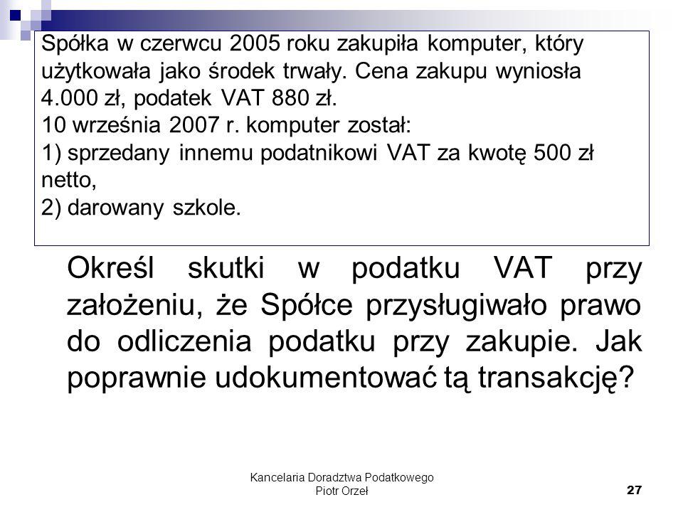 Kancelaria Doradztwa Podatkowego Piotr Orzeł 27 Spółka w czerwcu 2005 roku zakupiła komputer, który użytkowała jako środek trwały. Cena zakupu wyniosł