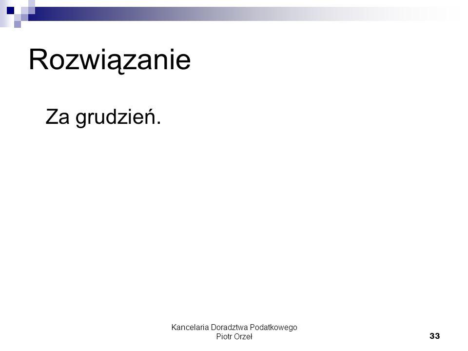 Kancelaria Doradztwa Podatkowego Piotr Orzeł 33 Rozwiązanie Za grudzień.