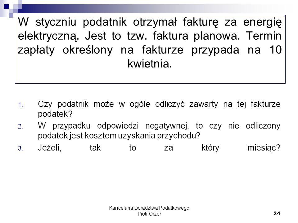 Kancelaria Doradztwa Podatkowego Piotr Orzeł 34 W styczniu podatnik otrzymał fakturę za energię elektryczną. Jest to tzw. faktura planowa. Termin zapł