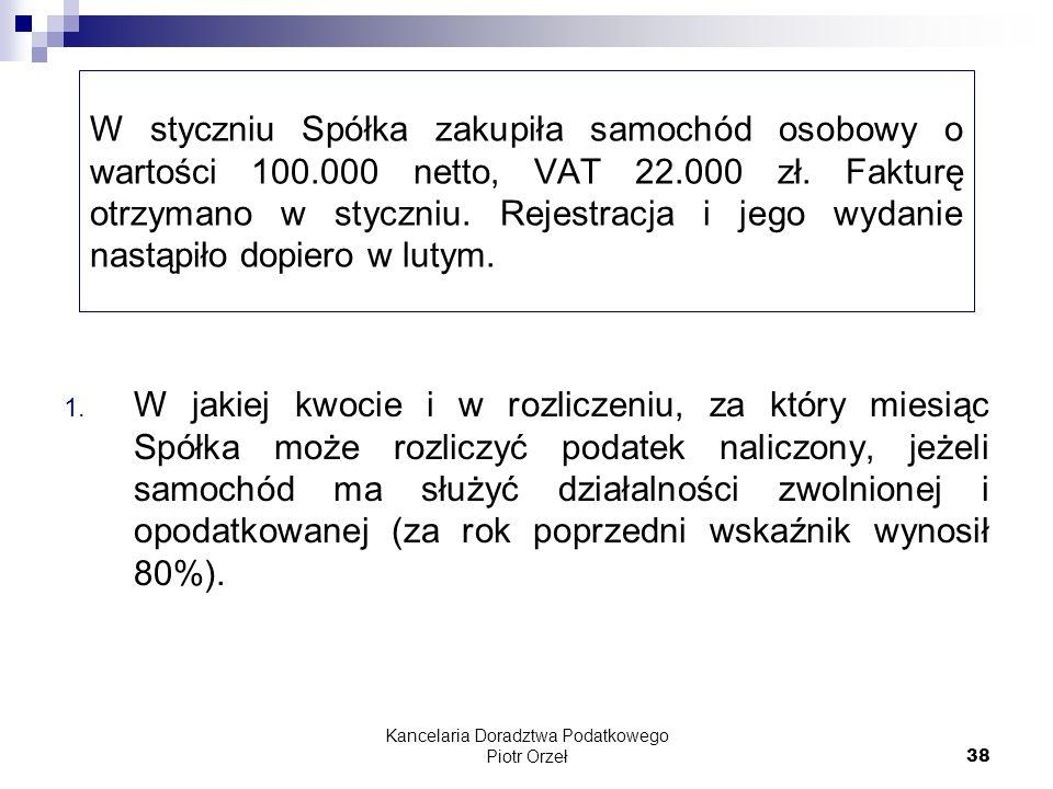 Kancelaria Doradztwa Podatkowego Piotr Orzeł 38 W styczniu Spółka zakupiła samochód osobowy o wartości 100.000 netto, VAT 22.000 zł. Fakturę otrzymano