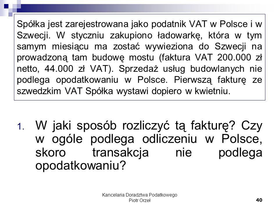 Kancelaria Doradztwa Podatkowego Piotr Orzeł 40 Spółka jest zarejestrowana jako podatnik VAT w Polsce i w Szwecji. W styczniu zakupiono ładowarkę, któ