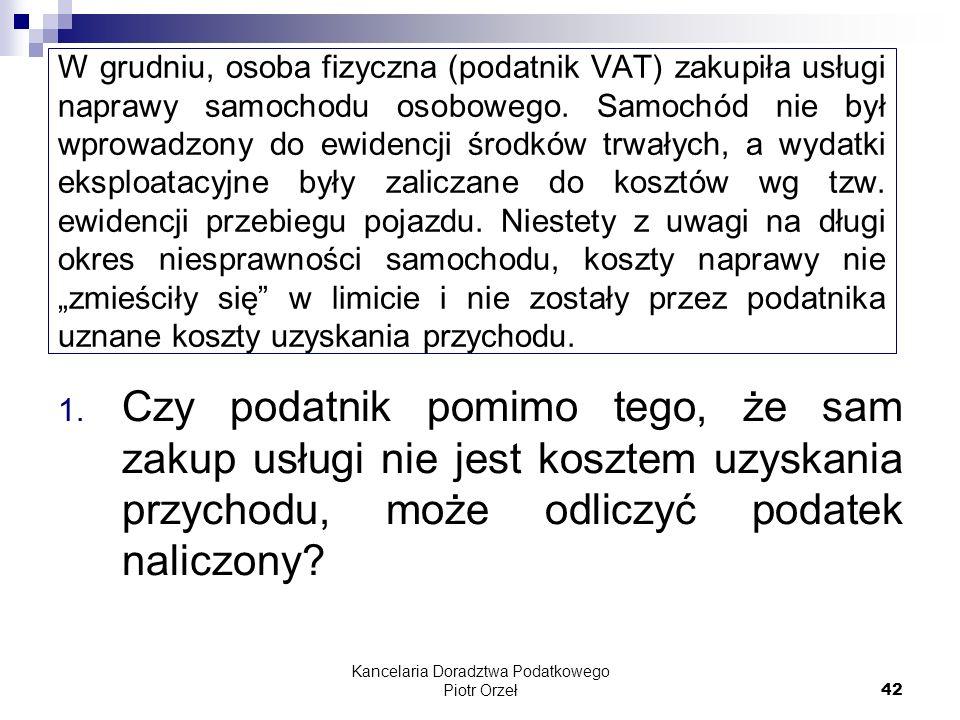 Kancelaria Doradztwa Podatkowego Piotr Orzeł 42 W grudniu, osoba fizyczna (podatnik VAT) zakupiła usługi naprawy samochodu osobowego. Samochód nie był
