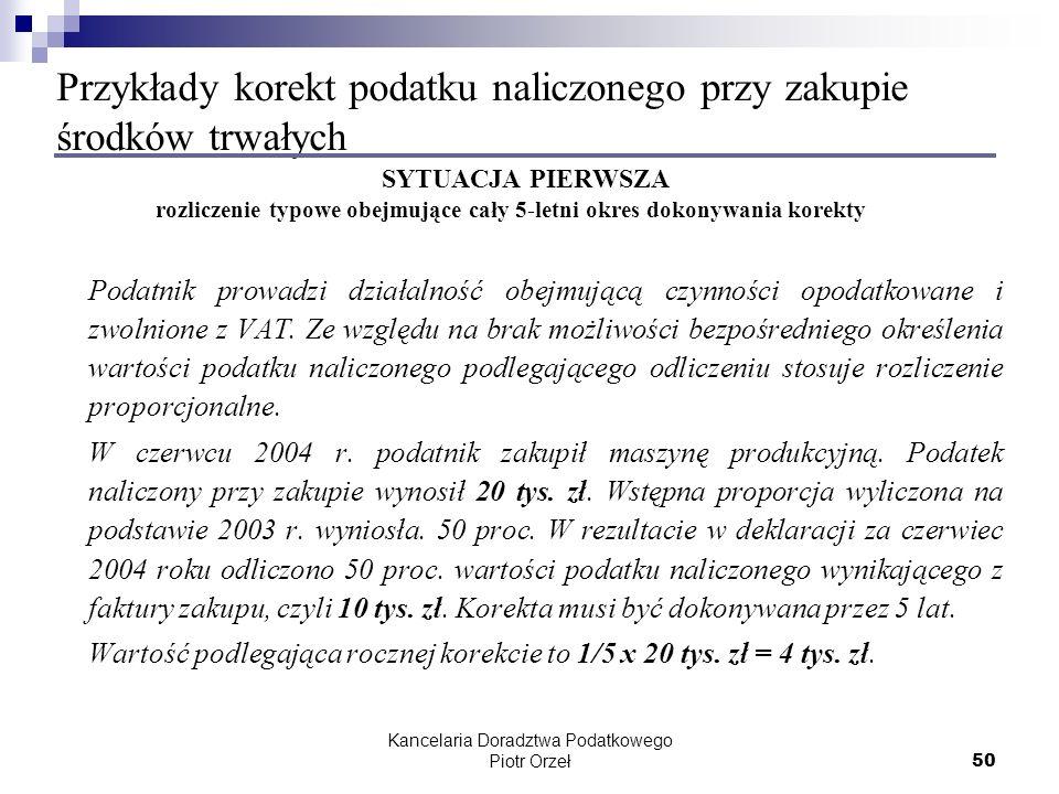 Kancelaria Doradztwa Podatkowego Piotr Orzeł 50 Przykłady korekt podatku naliczonego przy zakupie środków trwałych SYTUACJA PIERWSZA rozliczenie typow