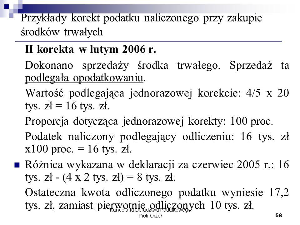 Kancelaria Doradztwa Podatkowego Piotr Orzeł 58 Przykłady korekt podatku naliczonego przy zakupie środków trwałych II korekta w lutym 2006 r. Dokonano