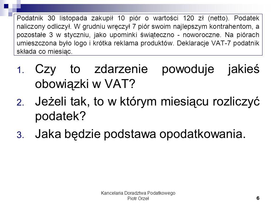 Kancelaria Doradztwa Podatkowego Piotr Orzeł 6 Podatnik 30 listopada zakupił 10 piór o wartości 120 zł (netto). Podatek naliczony odliczył. W grudniu