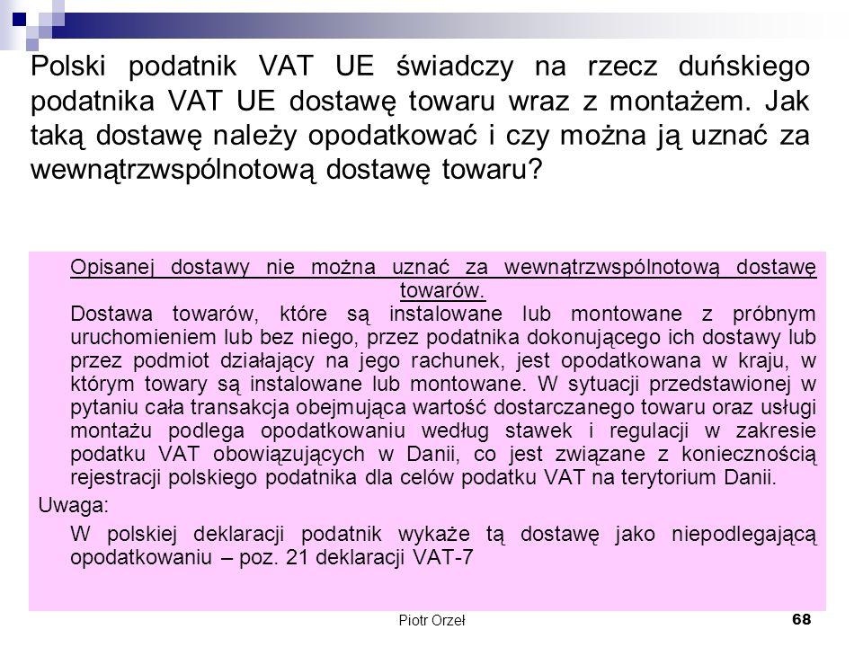 Kancelaria Doradztwa Podatkowego Piotr Orzeł 68 Polski podatnik VAT UE świadczy na rzecz duńskiego podatnika VAT UE dostawę towaru wraz z montażem. Ja