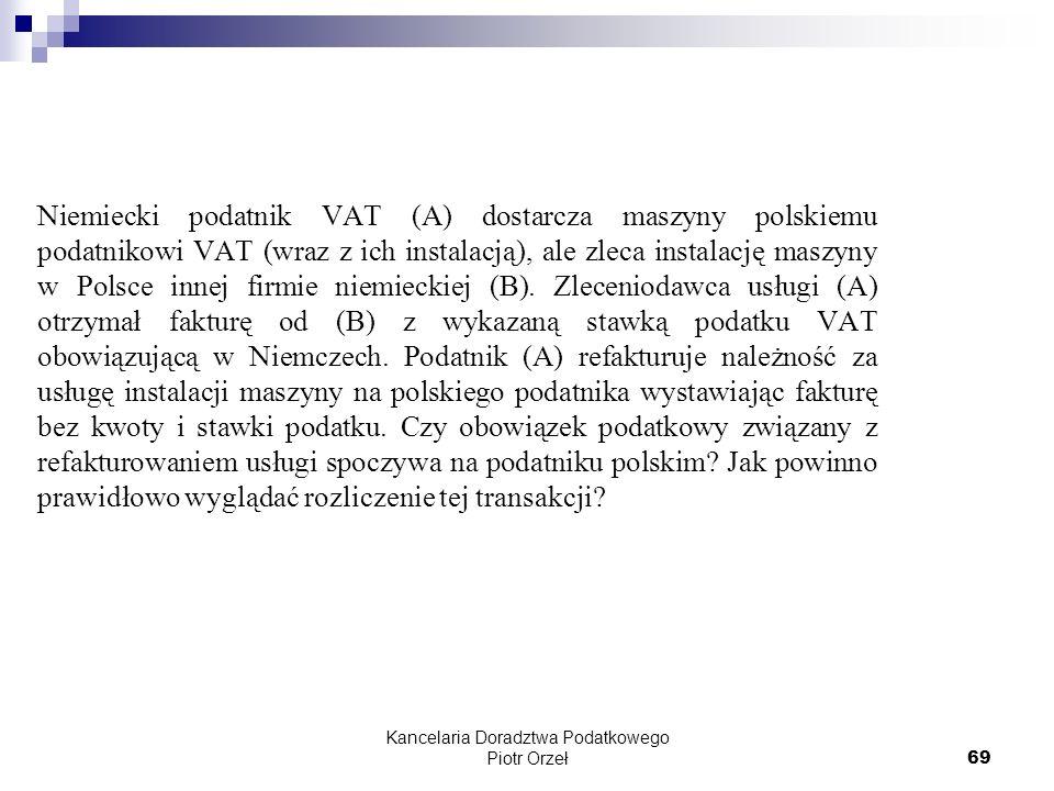 Kancelaria Doradztwa Podatkowego Piotr Orzeł 69 Niemiecki podatnik VAT (A) dostarcza maszyny polskiemu podatnikowi VAT (wraz z ich instalacją), ale zl