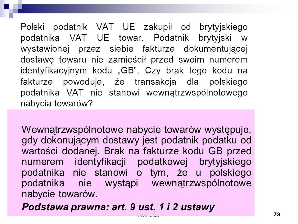 Kancelaria Doradztwa Podatkowego Piotr Orzeł 73 Polski podatnik VAT UE zakupił od brytyjskiego podatnika VAT UE towar. Podatnik brytyjski w wystawione