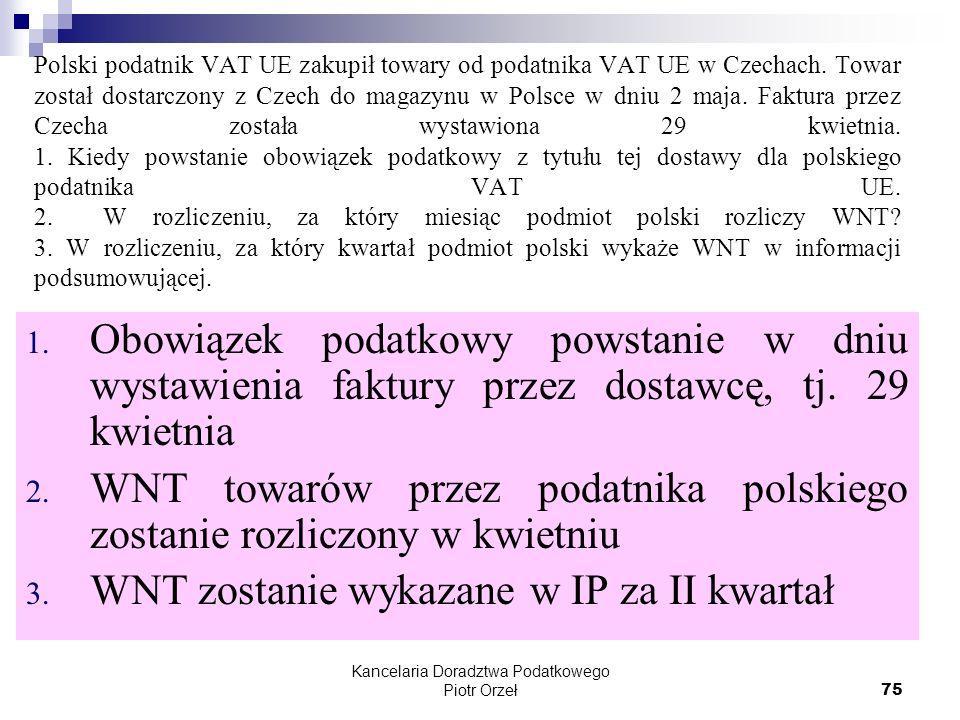 Kancelaria Doradztwa Podatkowego Piotr Orzeł 75 Polski podatnik VAT UE zakupił towary od podatnika VAT UE w Czechach. Towar został dostarczony z Czech