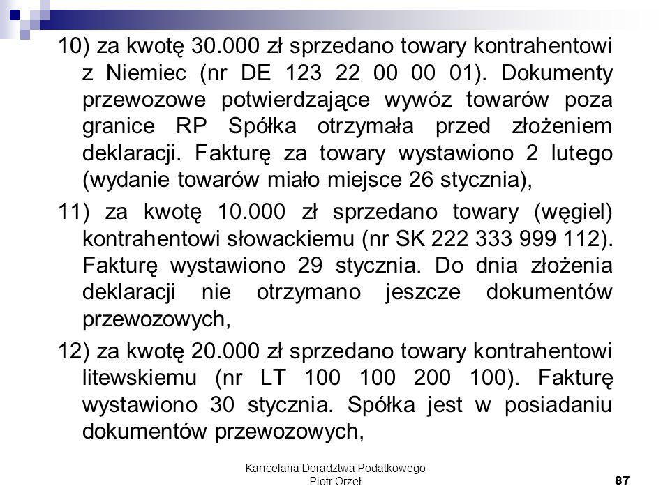 Kancelaria Doradztwa Podatkowego Piotr Orzeł 87 10) za kwotę 30.000 zł sprzedano towary kontrahentowi z Niemiec (nr DE 123 22 00 00 01). Dokumenty prz