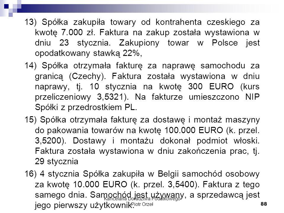 Kancelaria Doradztwa Podatkowego Piotr Orzeł 88 13) Spółka zakupiła towary od kontrahenta czeskiego za kwotę 7.000 zł. Faktura na zakup została wystaw