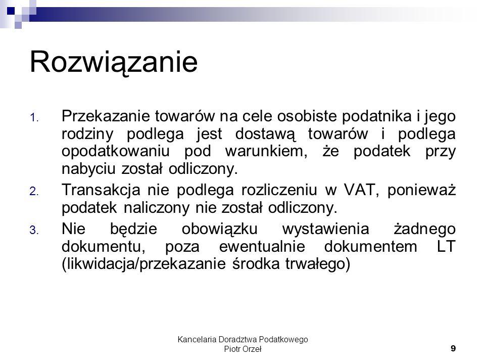 Kancelaria Doradztwa Podatkowego Piotr Orzeł 70 Odpowiedź Zgodnie z przyjętymi w Unii Europejskiej zasadami miejsca świadczenia dla dostaw towaru z montażem lub instalacją, miejscem świadczenia dla takich dostaw jest miejsce, w którym towary są instalowane lub montowane, w tym przypadku na terytorium Polski.