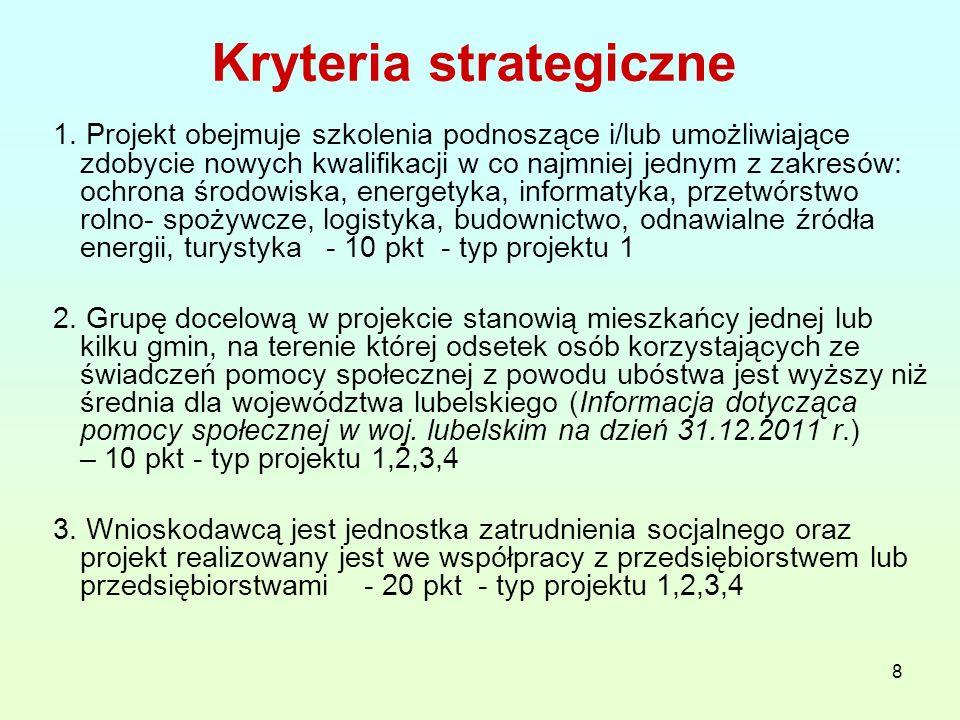 8 Kryteria strategiczne 1. Projekt obejmuje szkolenia podnoszące i/lub umożliwiające zdobycie nowych kwalifikacji w co najmniej jednym z zakresów: och