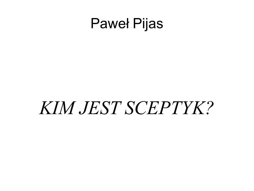 Paweł Pijas KIM JEST SCEPTYK?