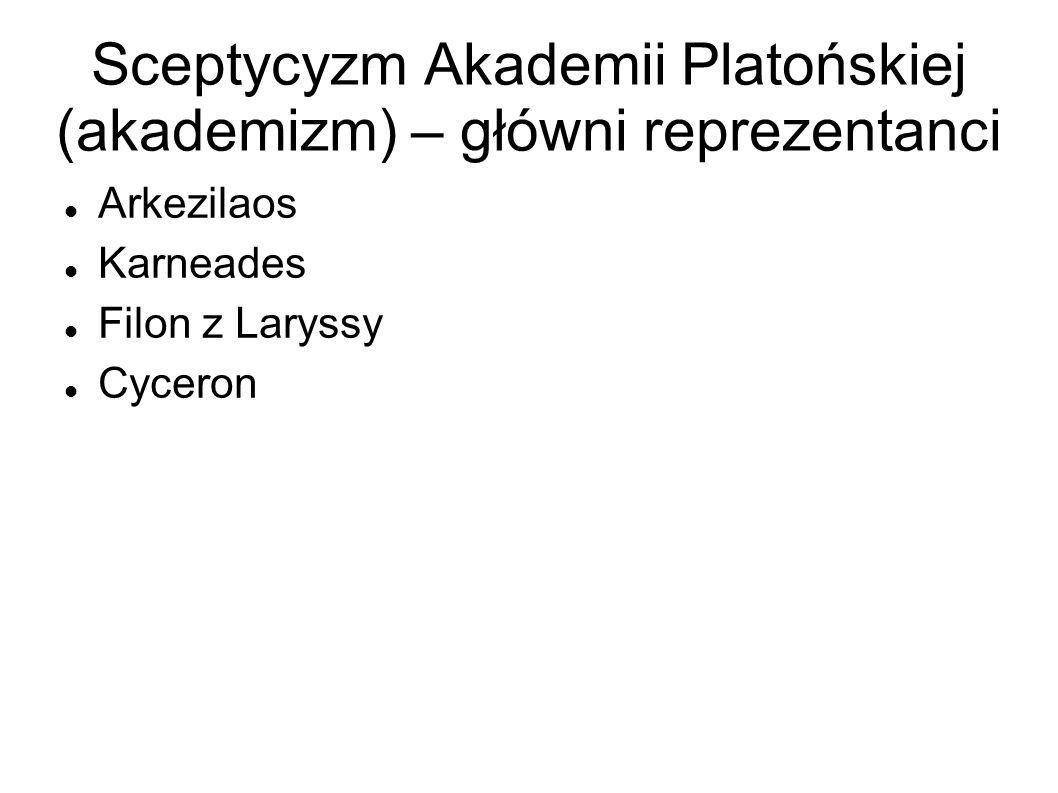 Sceptycyzm Akademii Platońskiej (akademizm) – główni reprezentanci Arkezilaos Karneades Filon z Laryssy Cyceron
