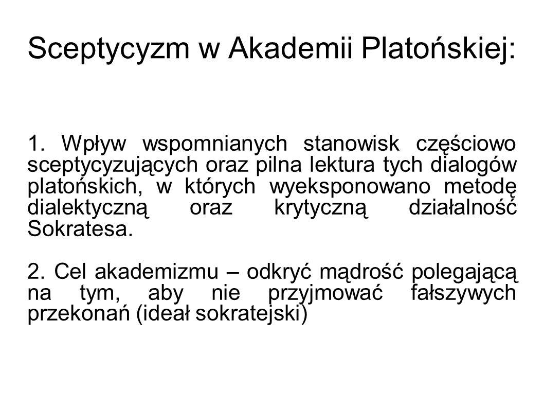 Sceptycyzm w Akademii Platońskiej: 1. Wpływ wspomnianych stanowisk częściowo sceptycyzujących oraz pilna lektura tych dialogów platońskich, w których