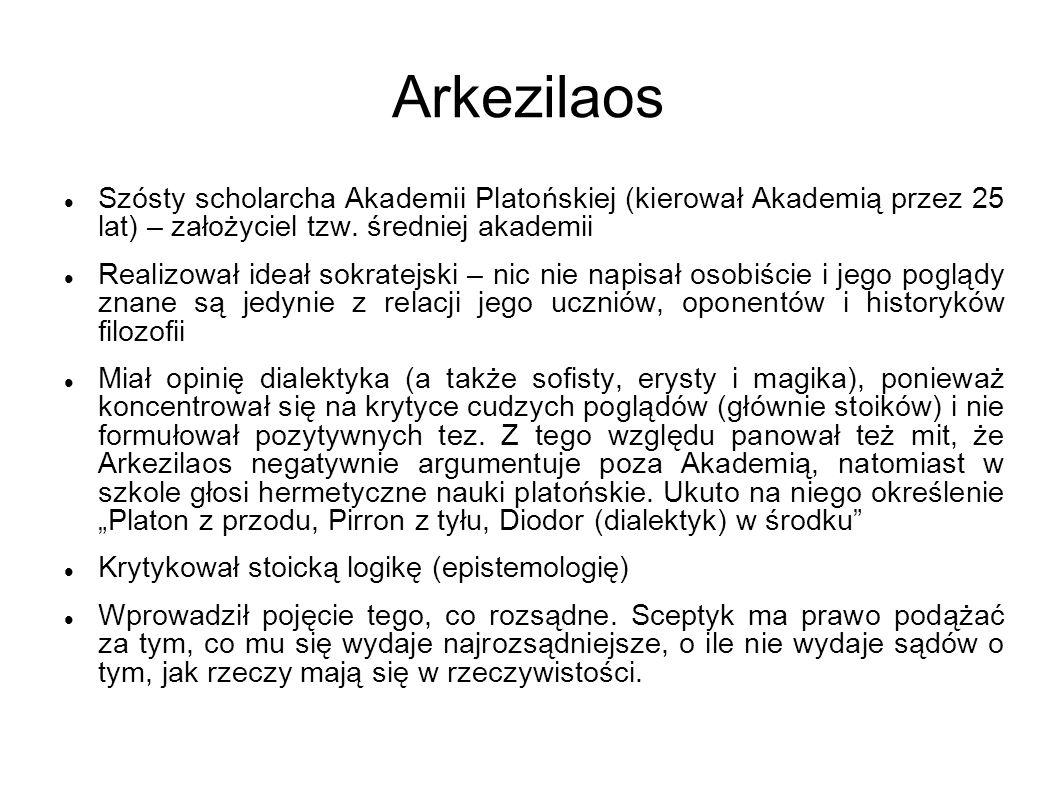 Arkezilaos Szósty scholarcha Akademii Platońskiej (kierował Akademią przez 25 lat) – założyciel tzw. średniej akademii Realizował ideał sokratejski –
