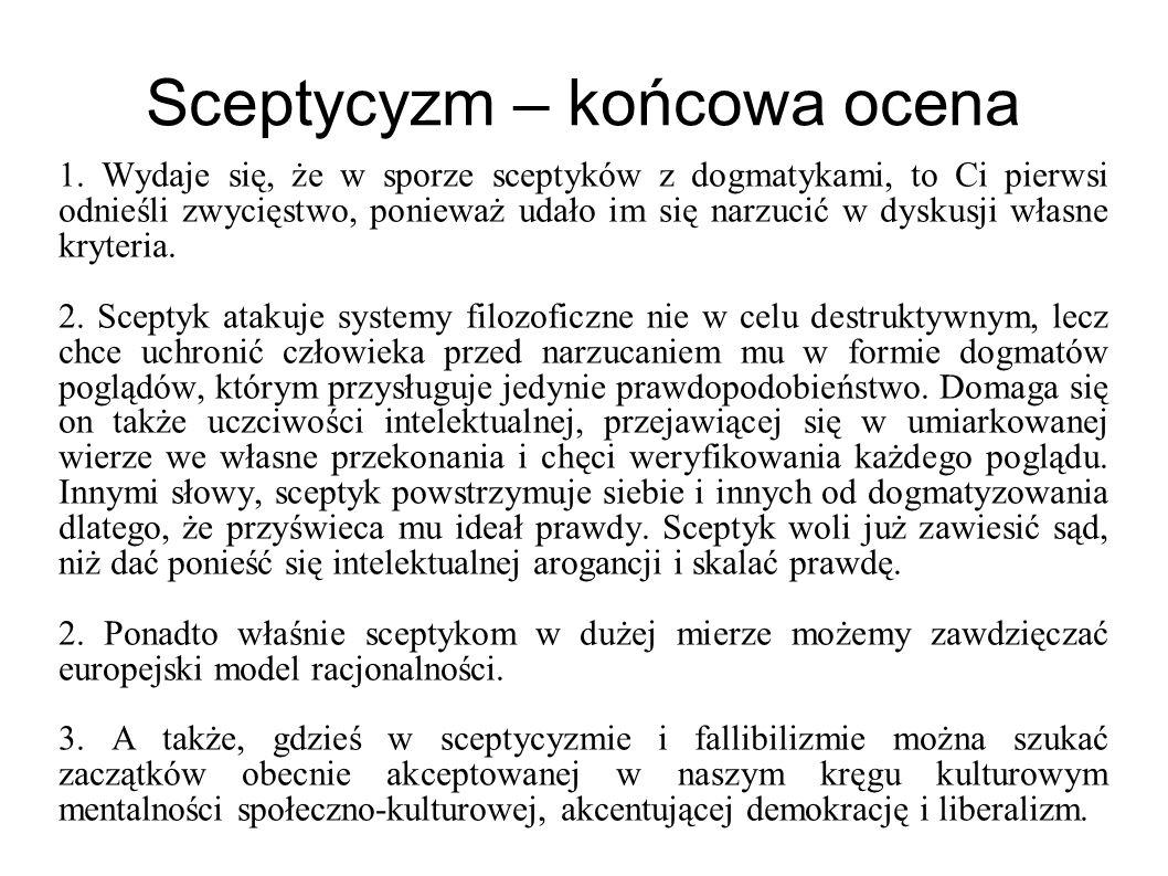 Sceptycyzm – końcowa ocena 1. Wydaje się, że w sporze sceptyków z dogmatykami, to Ci pierwsi odnieśli zwycięstwo, ponieważ udało im się narzucić w dys