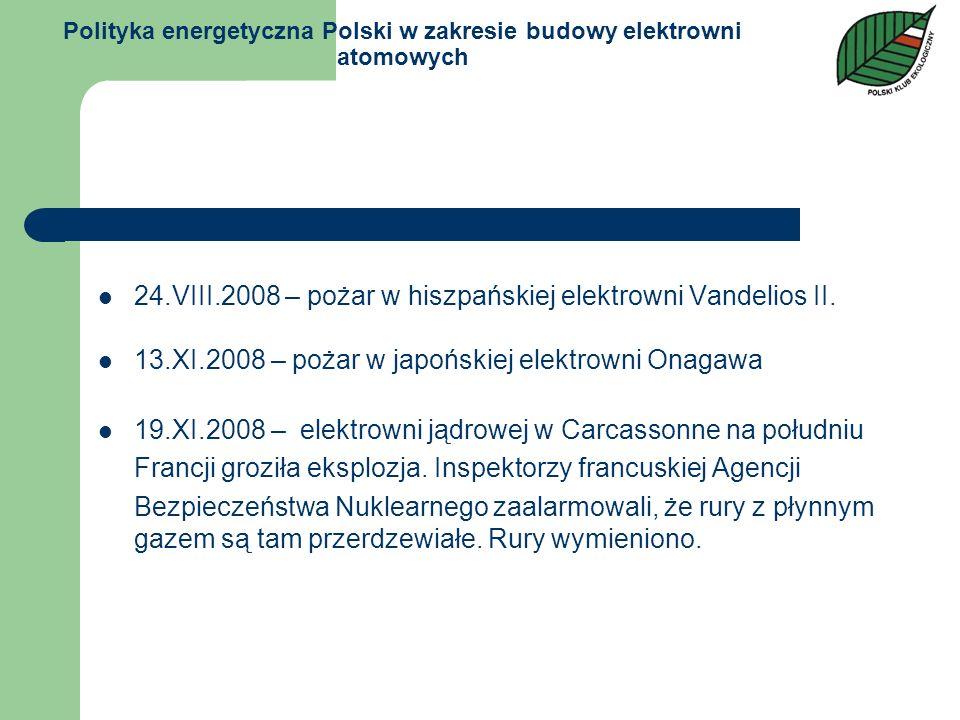 Polityka energetyczna Polski w zakresie budowy elektrowni atomowych 24.VIII.2008 – pożar w hiszpańskiej elektrowni Vandelios II. 13.XI.2008 – pożar w