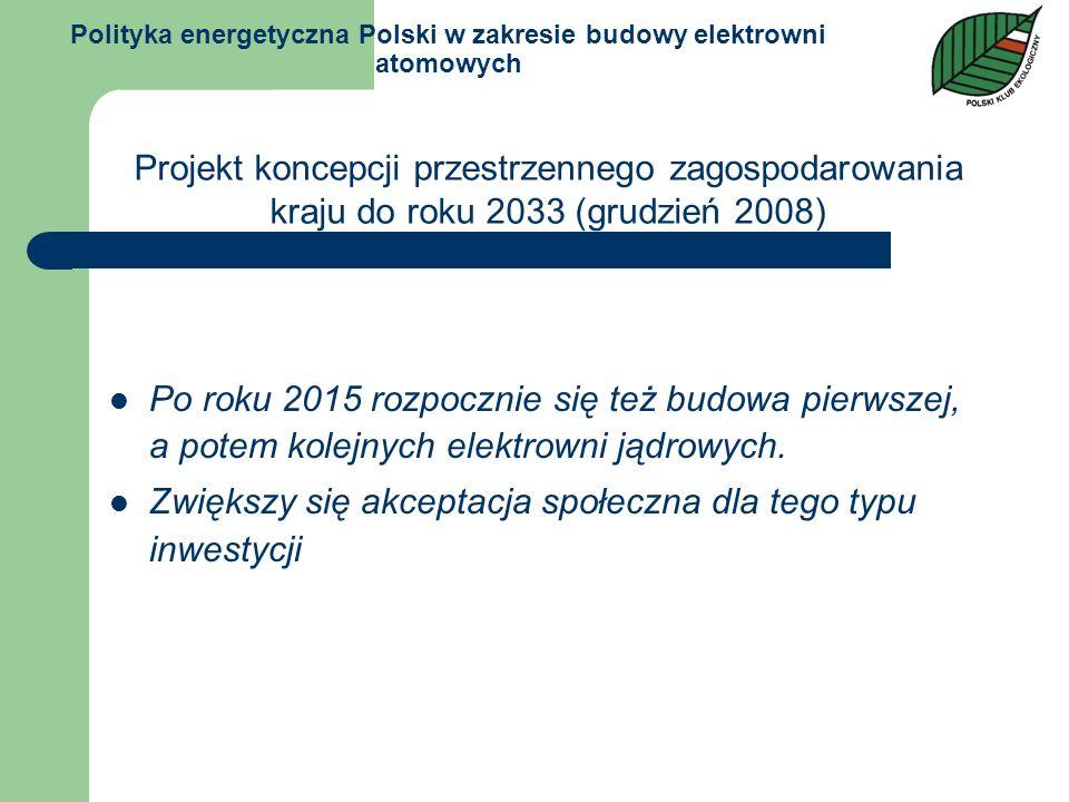 Polityka energetyczna Polski w zakresie budowy elektrowni atomowych Po roku 2015 rozpocznie się też budowa pierwszej, a potem kolejnych elektrowni jąd