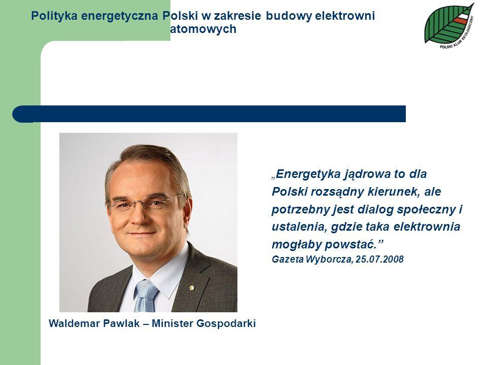 Polityka energetyczna Polski w zakresie budowy elektrowni atomowych Energetyka jądrowa to dla Polski rozsądny kierunek, ale potrzebny jest dialog społ