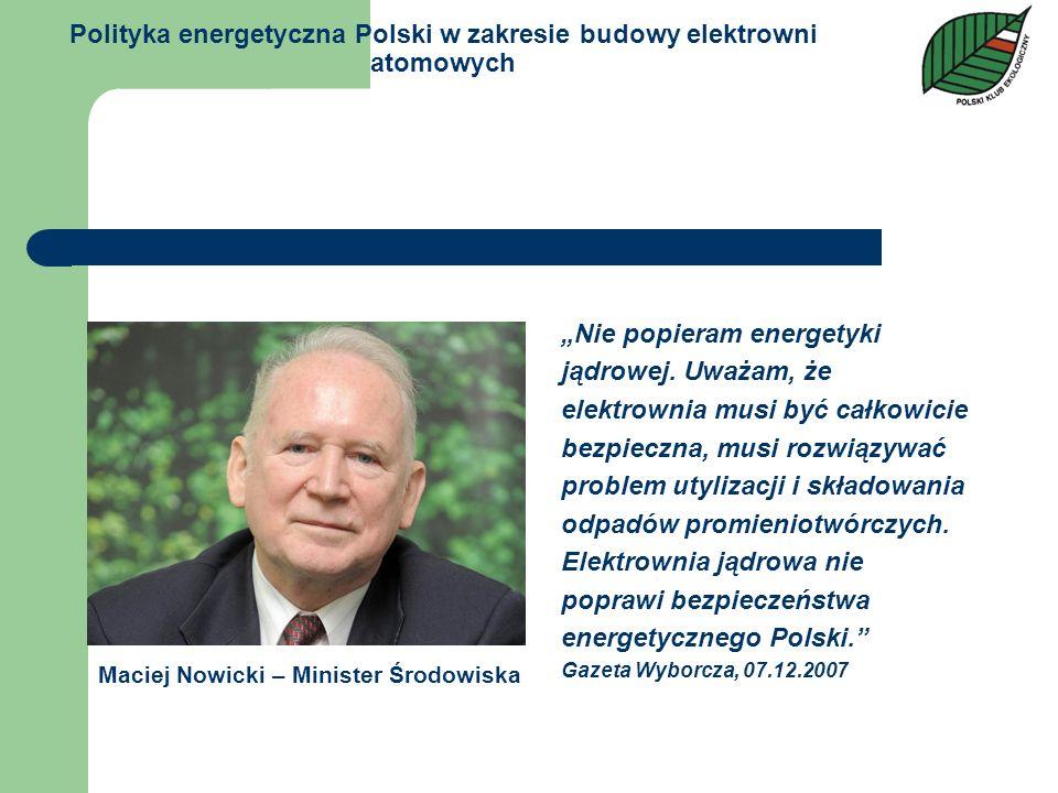 Polityka energetyczna Polski w zakresie budowy elektrowni atomowych Nie popieram energetyki jądrowej. Uważam, że elektrownia musi być całkowicie bezpi