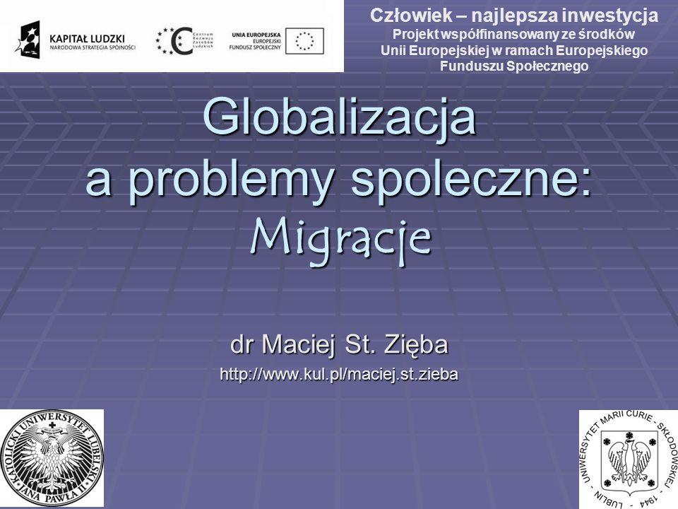 Globalizacja a problemy spoleczne: Migracje dr Maciej St. Zięba http://www.kul.pl/maciej.st.zieba Człowiek – najlepsza inwestycja Projekt współfinanso