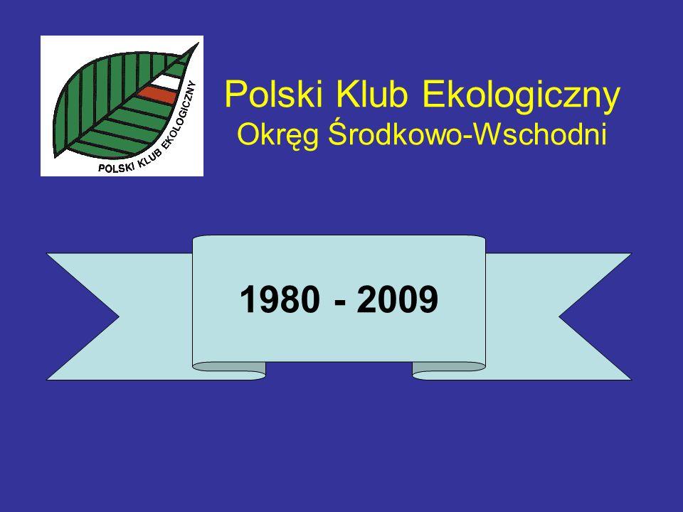 Polski Klub Ekologiczny Okręg Środkowo-Wschodni 1980 - 2009