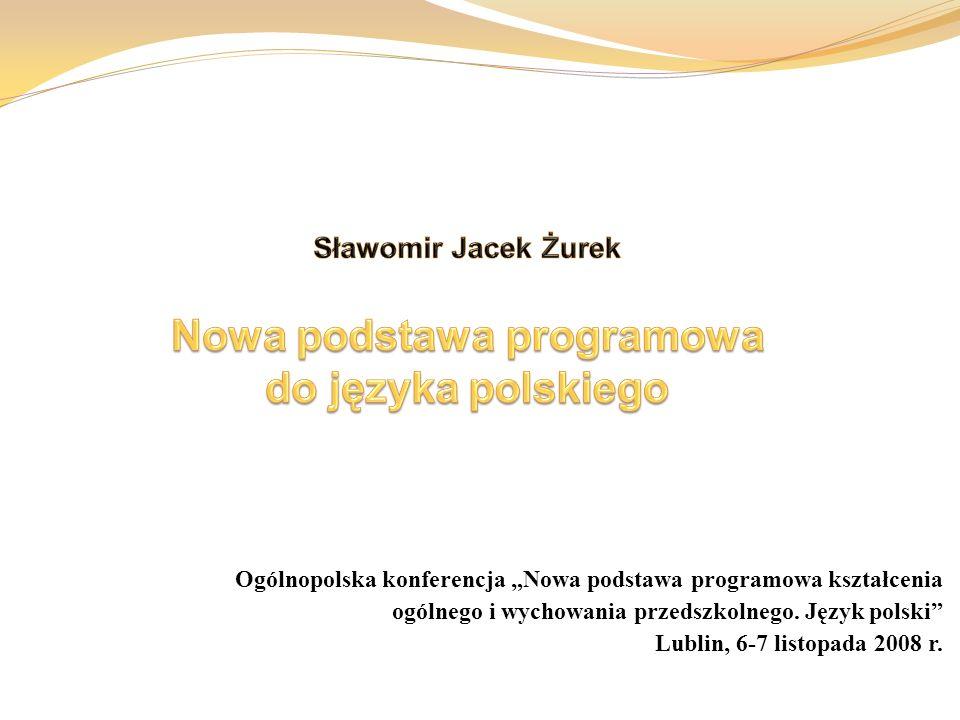 Ogólnopolska konferencja Nowa podstawa programowa kształcenia ogólnego i wychowania przedszkolnego. Język polski Lublin, 6-7 listopada 2008 r.