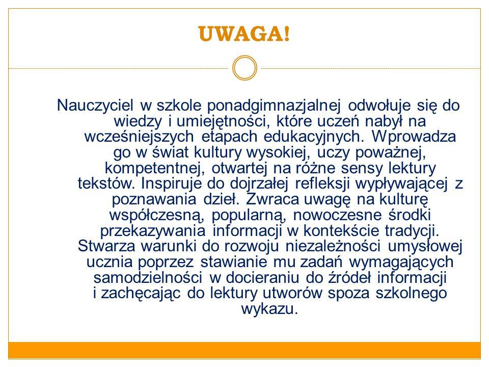 UWAGA! Nauczyciel w szkole ponadgimnazjalnej odwołuje się do wiedzy i umiejętności, które uczeń nabył na wcześniejszych etapach edukacyjnych. Wprowadz