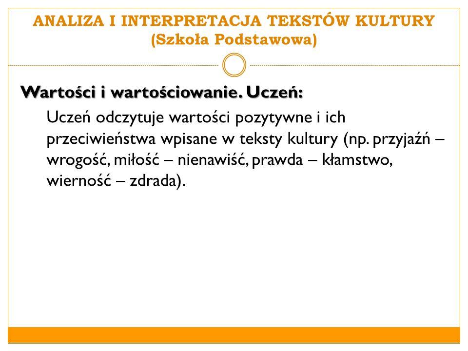 ANALIZA I INTERPRETACJA TEKSTÓW KULTURY (Gimnazjum) Wartości i wartościowanie.