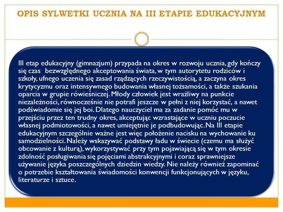 OPIS SYLWETKI UCZNIA NA III ETAPIE EDUKACYJNYM III etap edukacyjny (gimnazjum) przypada na okres w rozwoju ucznia, gdy kończy się czas bezwzględnego a