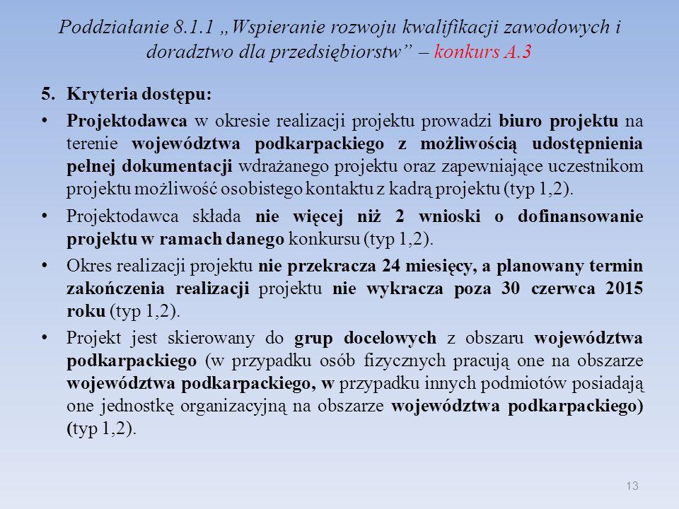 Poddziałanie 8.1.1 Wspieranie rozwoju kwalifikacji zawodowych i doradztwo dla przedsiębiorstw – konkurs A.3 5.Kryteria dostępu: Projektodawca w okresi