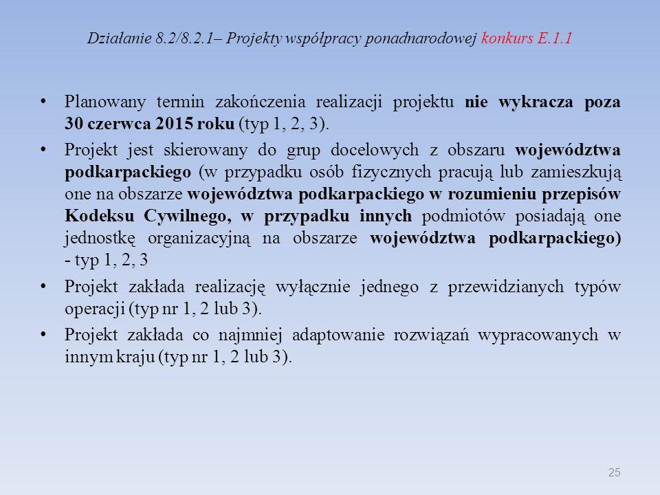 Działanie 8.2/8.2.1– Projekty współpracy ponadnarodowej konkurs E.1.1 Planowany termin zakończenia realizacji projektu nie wykracza poza 30 czerwca 20