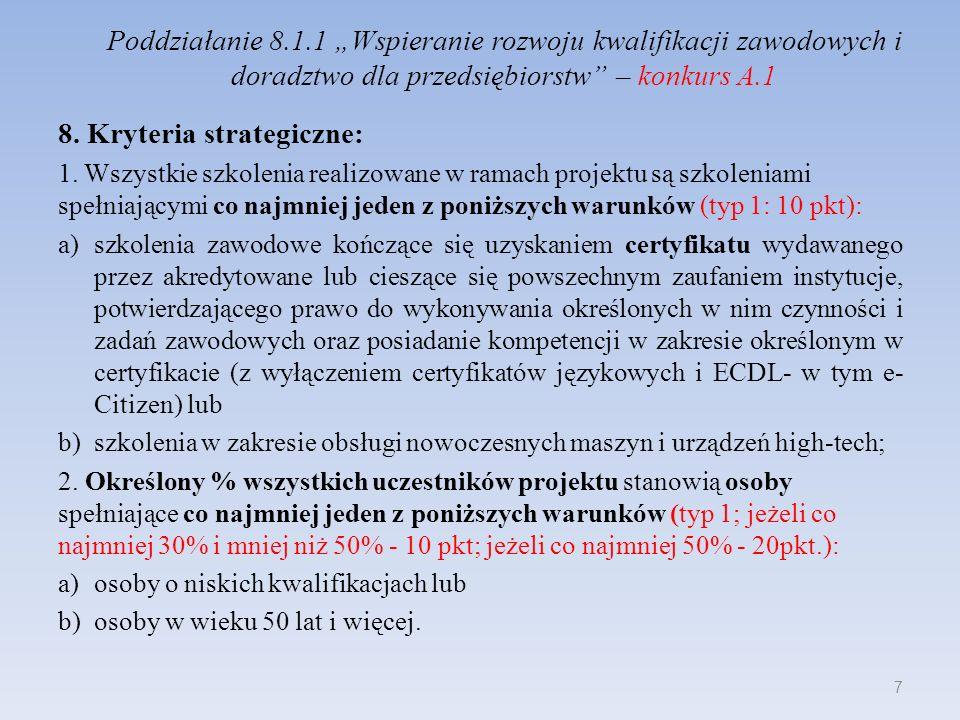 Poddziałanie 8.1.1 Wspieranie rozwoju kwalifikacji zawodowych i doradztwo dla przedsiębiorstw – konkurs A.1 8. Kryteria strategiczne: 1. Wszystkie szk