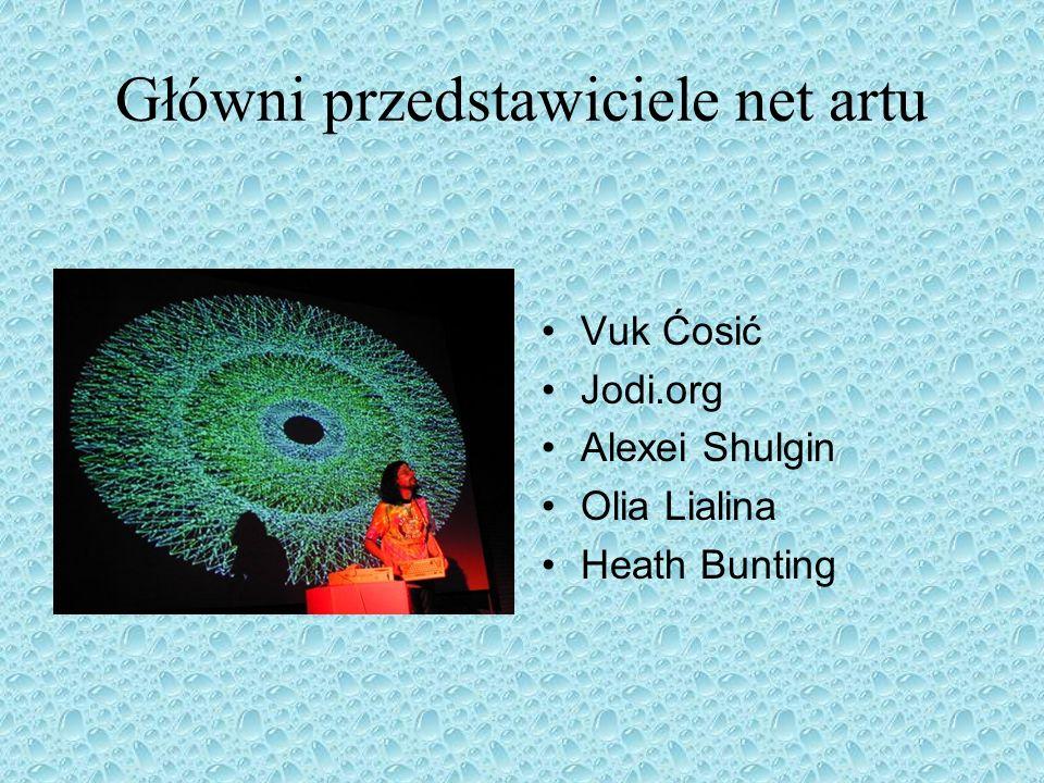 Główni przedstawiciele net artu Vuk Ćosić Jodi.org Alexei Shulgin Olia Lialina Heath Bunting